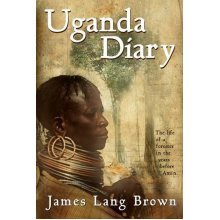 Uganda Diary: The Life of a Forester in the Years Before Amin