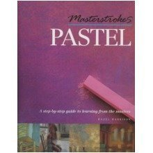 Masterstrokes Pastel: a Step-by-step Guide to Learning from the Masters (masterstrokes)