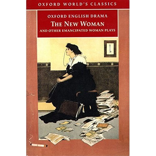 Oxford World's Classics: The New Woman and Other Emancipated Woman Plays