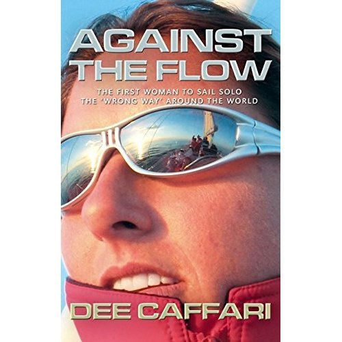 "Against the Flow: The Inspiring Story of a Teacher Turned Record-breaking Yachtswoman: The First Woman to Sail Solo the ""Wrong Way"" Around the ......"