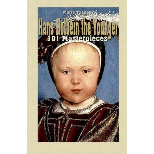 Hans Holbein the Younger: 101 Masterpieces: Volume 3 (Annotated Masterpieces)