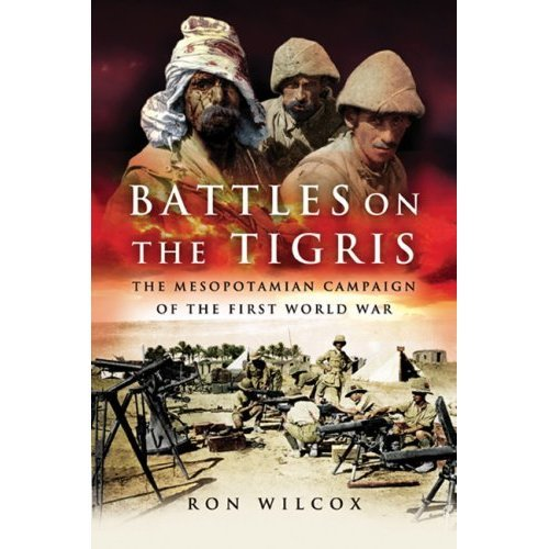 Battles on the Tigris: The Mesopotamian Campaign of the First World War