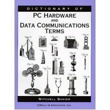 Dictionary of Pc Hardware and Data Communications Terms