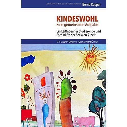 Kindeswohl. Eine Gemeinsame Aufgabe: Ein Leitfaden Fur Studierende Und Fachkrafte Der Sozialen Arbeit