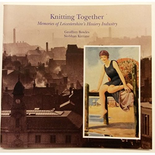 Knitting Together: Memories of Leicestershire's Hosiery Industry (Leicestershire Museums publication)