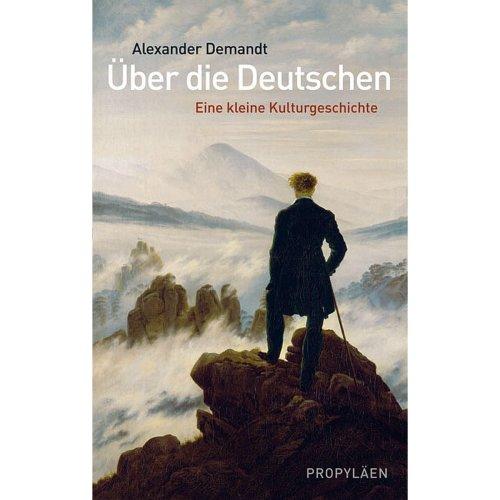 Über die Deutschen: Eine kleine Kulturgeschichte