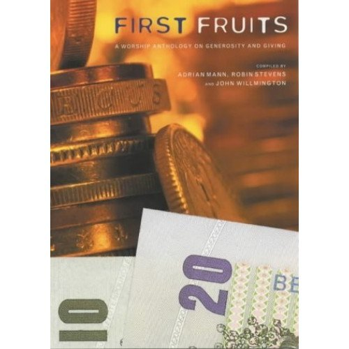 First Fruits: A Worship Anthology on Generosity and Giving: An All-age Worship Anthology on Generosity and Giving