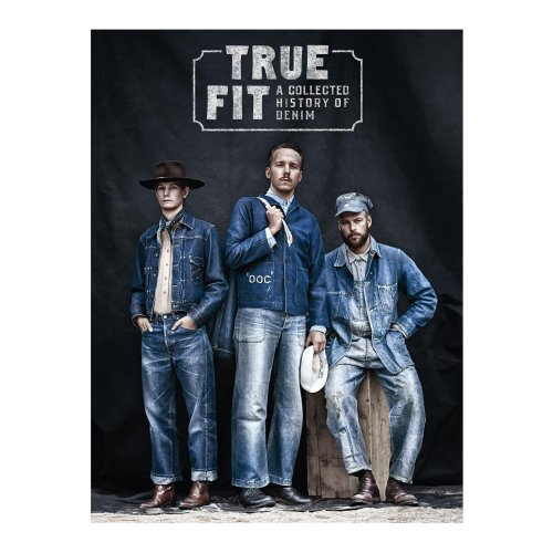 True Fit A Collected History of Denim