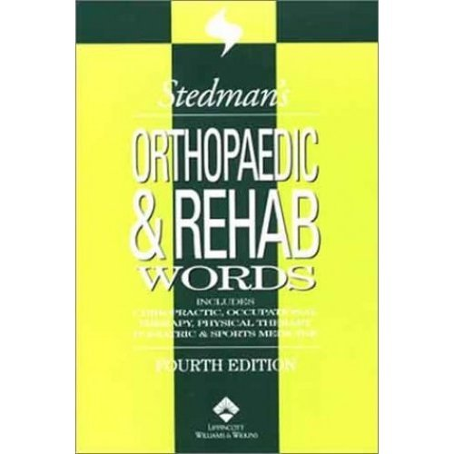 Stedman's Orthopaedic and Rehab Words: With Podiatry, Chiropractic, Physical Therapy and Occupational Therapy Words (Stedman's Word Book S.)