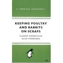 Keeping Poultry and Rabbits on Scraps: a Penguin Handbook (penguin Handbooks)