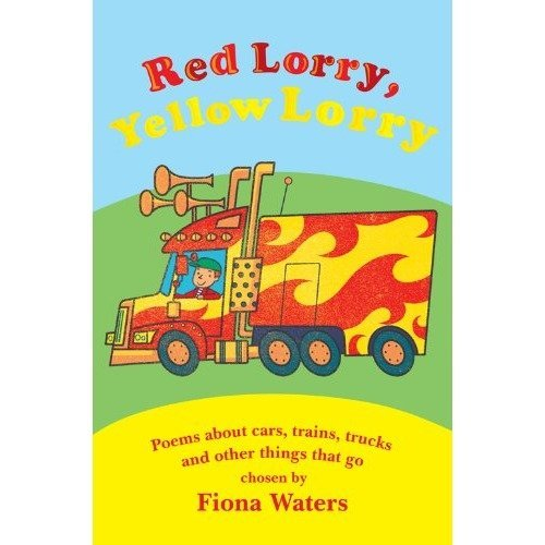 Red Lorry, Yellow Lorry: Poems About Cars, Trucks, Trains and Other Things That Go