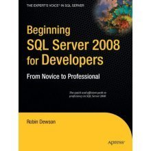 Beginning SQL Server 2008 for Developers: From Novice to Professional (Expert's Voice in SQL Server)