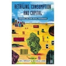 Retailing, Consumption and Capital: Towards the New Retail Geography
