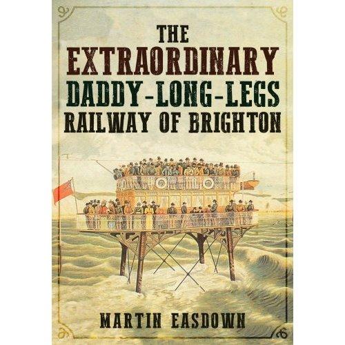 The Extraordinary Daddy-Long-Legs Railway of Brighton