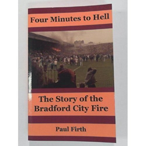 Four Minutes to Hell: The Story of the Bradford City Fire