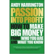 Passion into Profit: How to Make Big Money from Who You Are and What You Know