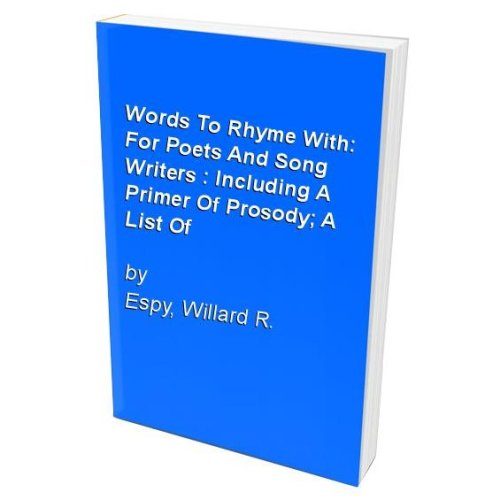 Words To Rhyme With: For Poets And Song Writers : Including A Primer Of Prosody; A List Of