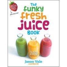 The Funky Fresh Juice Book - Jason Vale