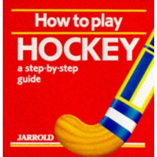 How to Play Hockey: A Step-by-step Guide (Jarrold Sports)