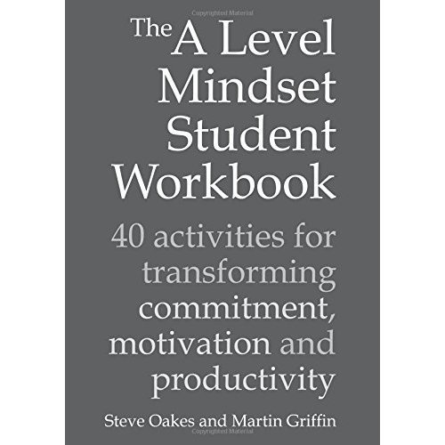 The A Level Mindset Student Workbook: 40 Activities for Transforming Commitment, Motivation and Productivity (Sold in packs of 25) ((Contains Pack...