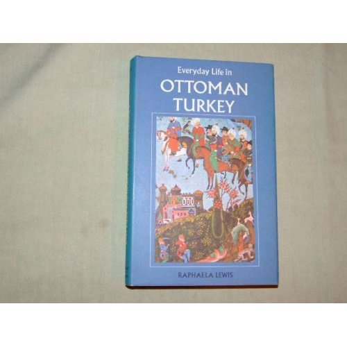 Everyday Life in Ottoman Turkey (Everyday life books)