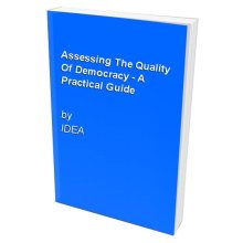 Assessing The Quality Of Democracy - A Practical Guide