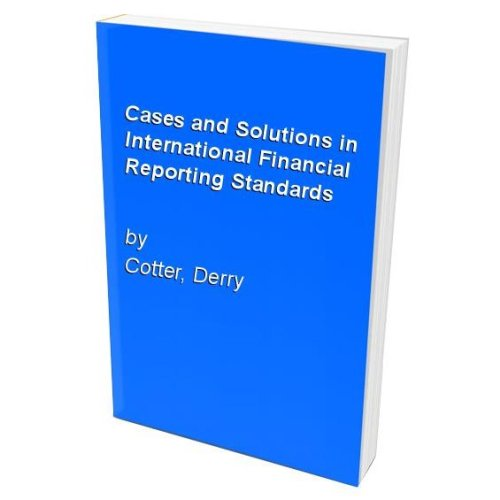 Cases and Solutions in International Financial Reporting Standards
