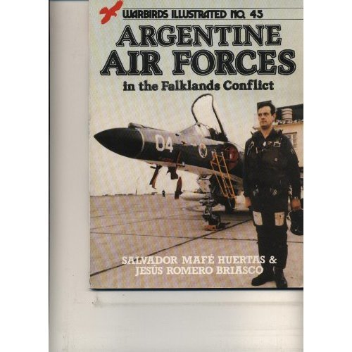 Argentine Air Forces in the Falklands Conflict (Warbirds Illustrated Number 45)
