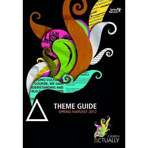 Spring Harvest 2012: Church Actually Theme Guide