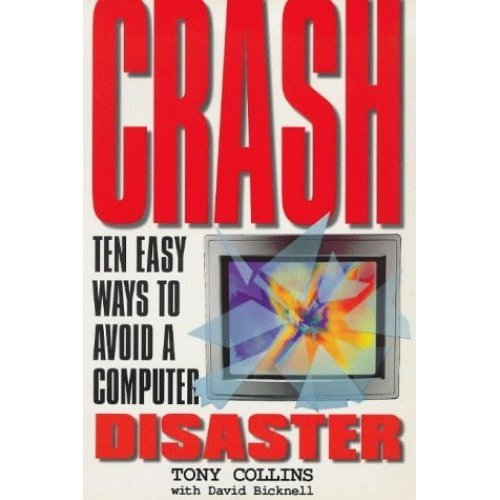 CRASH: Learning From The World's Worst Computer Disasters (With Year 2000 Update)