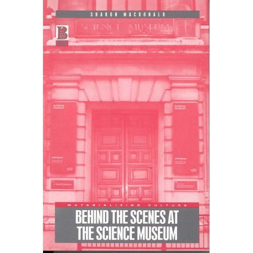 Behind the Scenes at the Science Museum (Materializing Culture)